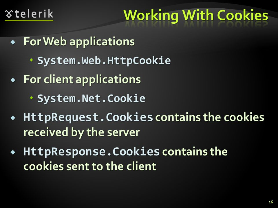  For Web applications  System.Web.HttpCookie  For client applications  System.Net.Cookie  HttpRequest.Cookies contains the cookies received by th