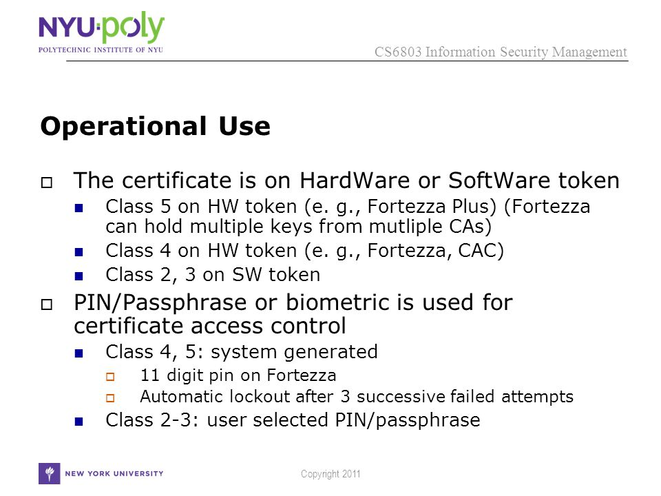 CS6803 Information Security Management Copyright 2011 Operational Use  The certificate is on HardWare or SoftWare token Class 5 on HW token (e.