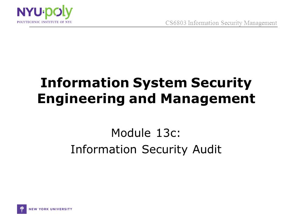 CS6803 Information Security Management Information System Security Engineering and Management Module 13c: Information Security Audit