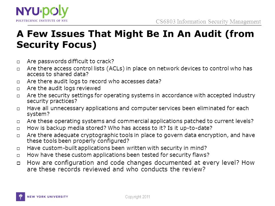 CS6803 Information Security Management Copyright 2011 A Few Issues That Might Be In An Audit (from Security Focus)  Are passwords difficult to crack.
