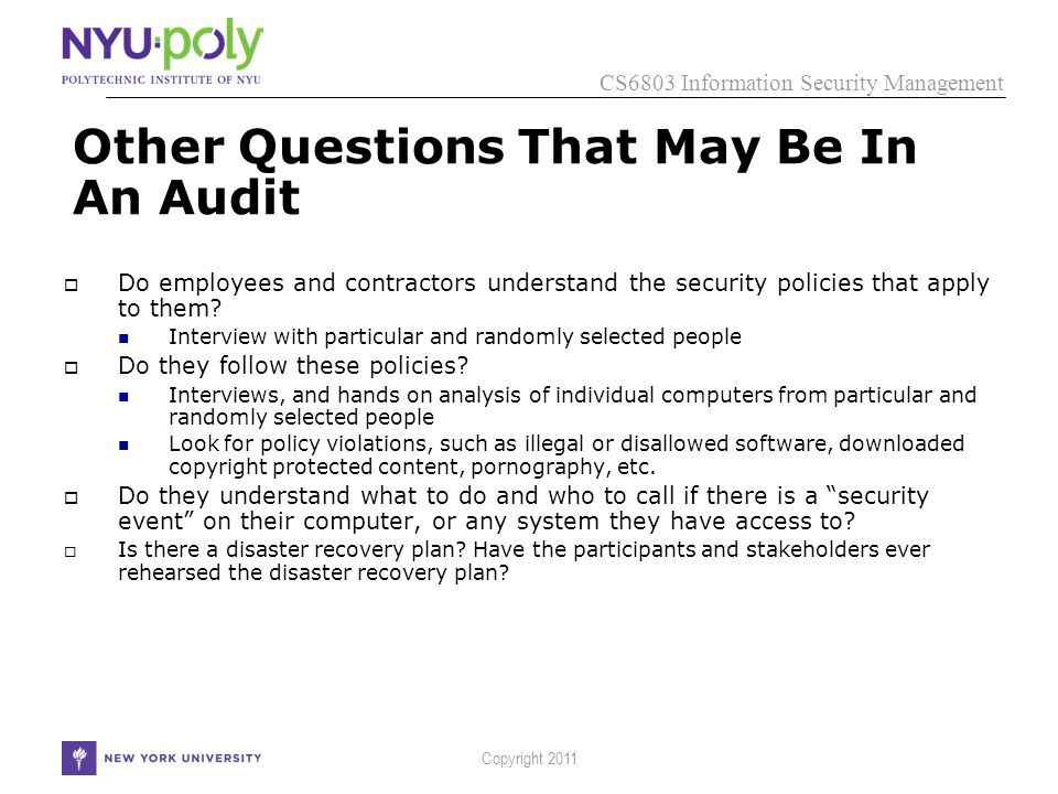 CS6803 Information Security Management Copyright 2011 Other Questions That May Be In An Audit  Do employees and contractors understand the security policies that apply to them.