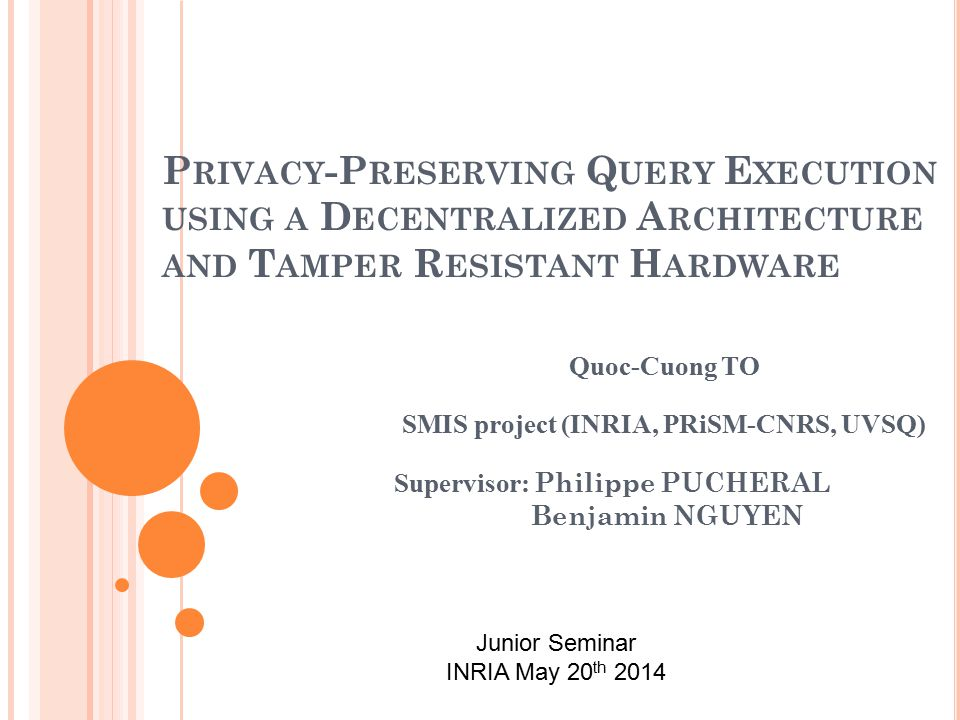 H YPOTHESIS ABOUT Q UERIER & SSI Querier: Share the secret key with TDSs (for encrypt the query & decrypt result).