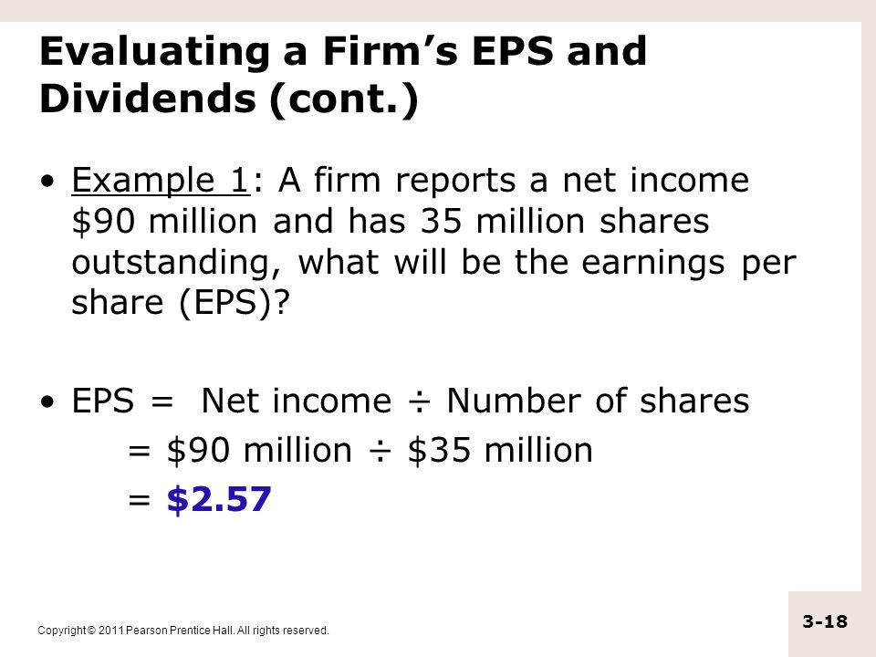 Copyright © 2011 Pearson Prentice Hall. All rights reserved. 3-18 Evaluating a Firm's EPS and Dividends (cont.) Example 1: A firm reports a net income