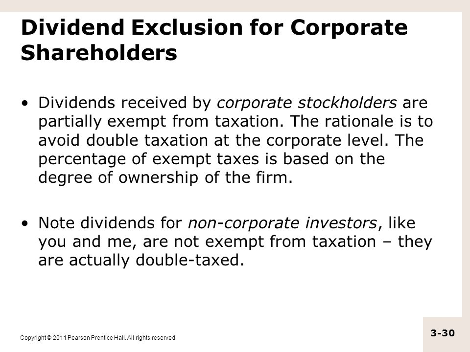 Copyright © 2011 Pearson Prentice Hall. All rights reserved. 3-30 Dividend Exclusion for Corporate Shareholders Dividends received by corporate stockh