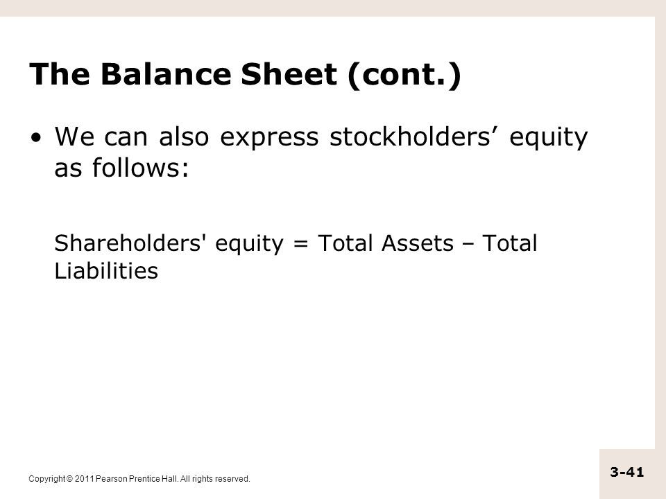 Copyright © 2011 Pearson Prentice Hall. All rights reserved. 3-41 The Balance Sheet (cont.) We can also express stockholders' equity as follows: Share