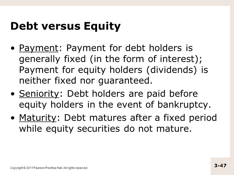Copyright © 2011 Pearson Prentice Hall. All rights reserved. 3-47 Debt versus Equity Payment: Payment for debt holders is generally fixed (in the form