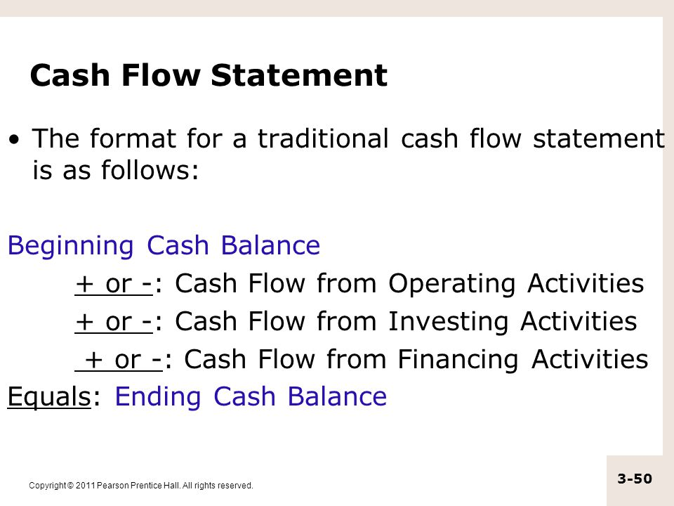 Copyright © 2011 Pearson Prentice Hall. All rights reserved. 3-50 Cash Flow Statement The format for a traditional cash flow statement is as follows: