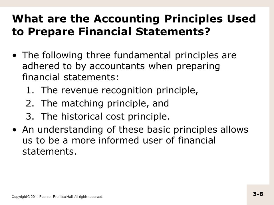 Copyright © 2011 Pearson Prentice Hall. All rights reserved. 3-8 What are the Accounting Principles Used to Prepare Financial Statements? The followin