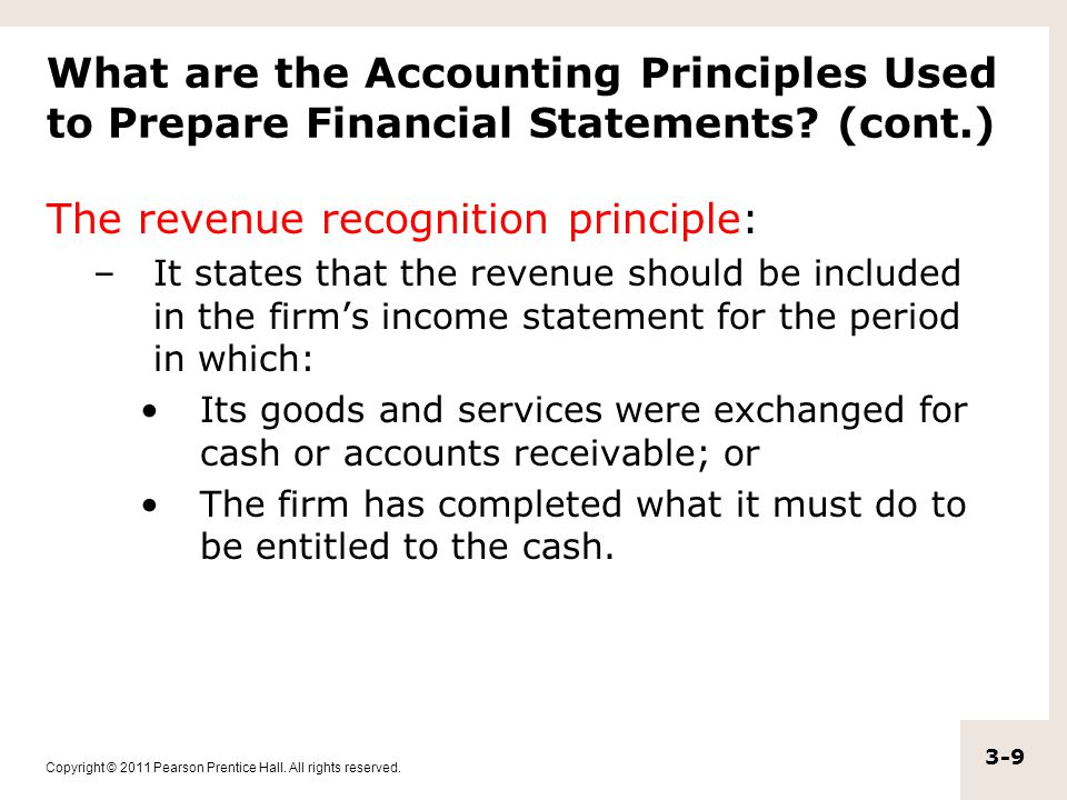 Copyright © 2011 Pearson Prentice Hall. All rights reserved. 3-9 What are the Accounting Principles Used to Prepare Financial Statements? (cont.) The