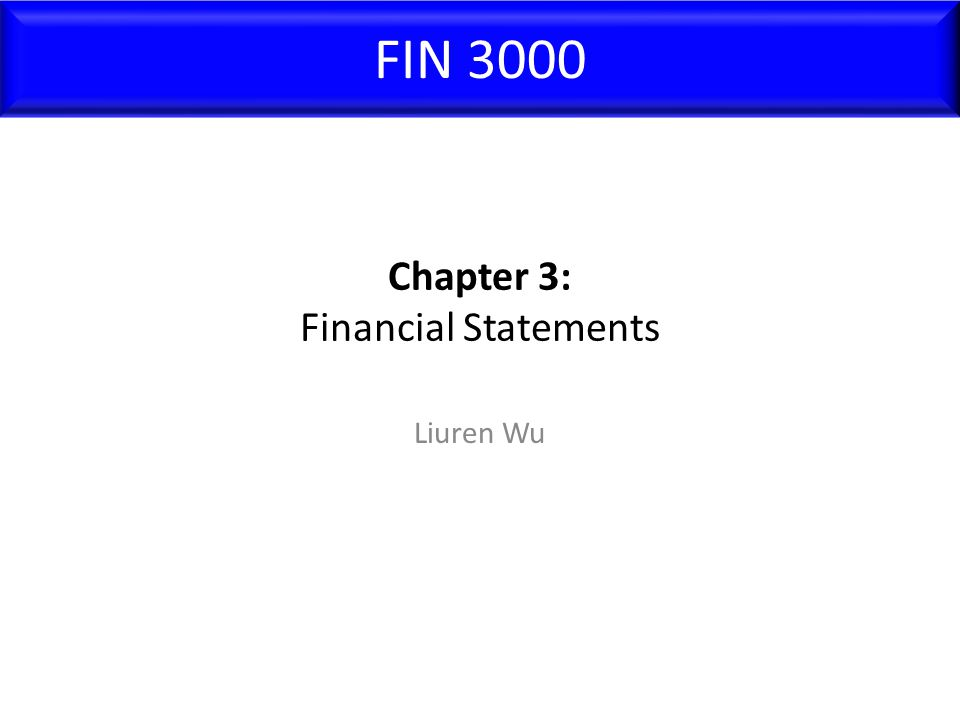 1.An overview of the firm's financial statements 1.The income statement 1.Corporate taxes 1.The balance sheet 1.The cash flow statement Overview FIN3000, Liuren Wu