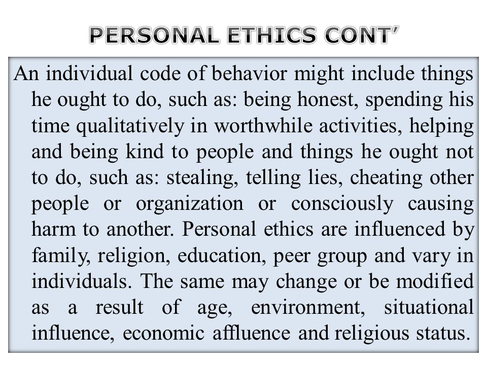 An individual code of behavior might include things he ought to do, such as: being honest, spending his time qualitatively in worthwhile activities, h