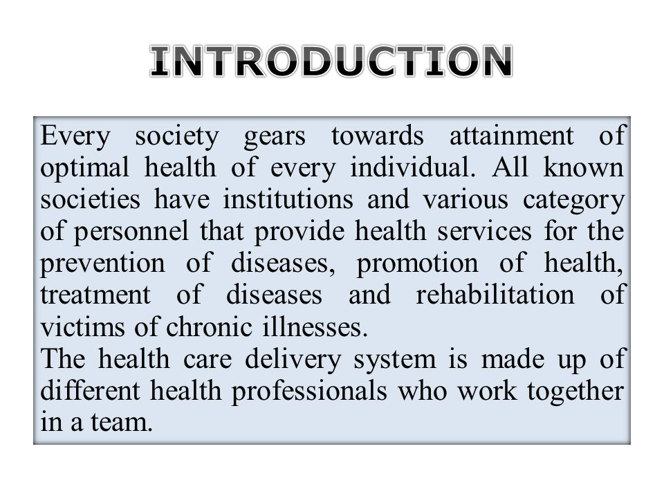 Every society gears towards attainment of optimal health of every individual. All known societies have institutions and various category of personnel