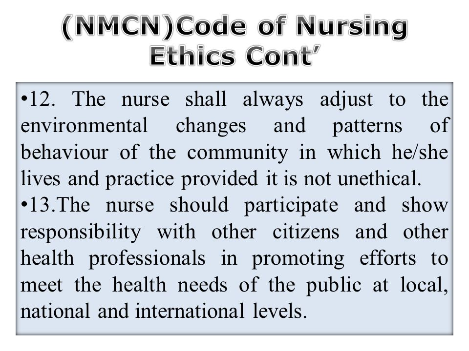 12. The nurse shall always adjust to the environmental changes and patterns of behaviour of the community in which he/she lives and practice provided