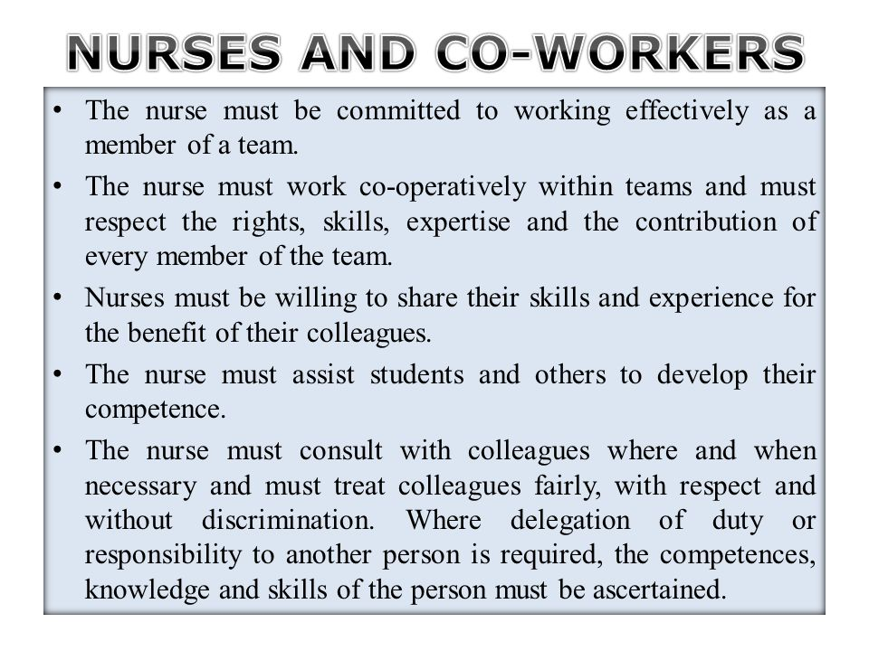 The nurse must be committed to working effectively as a member of a team. The nurse must work co-operatively within teams and must respect the rights,