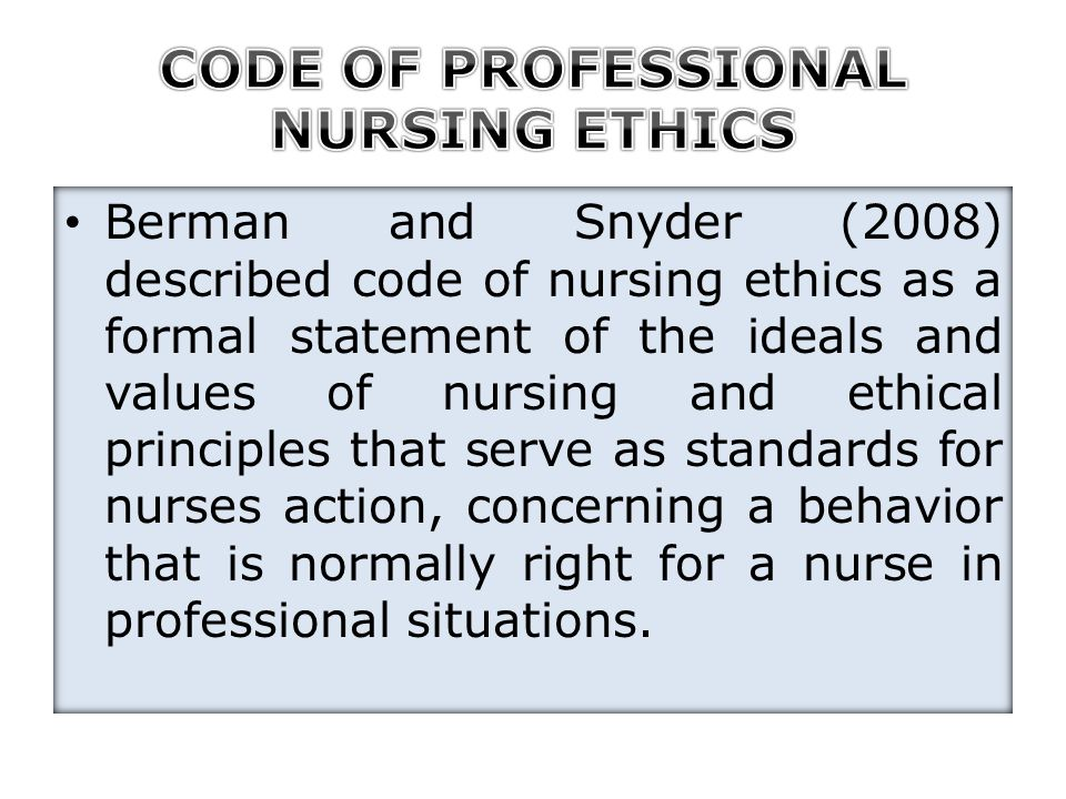 Berman and Snyder (2008) described code of nursing ethics as a formal statement of the ideals and values of nursing and ethical principles that serve