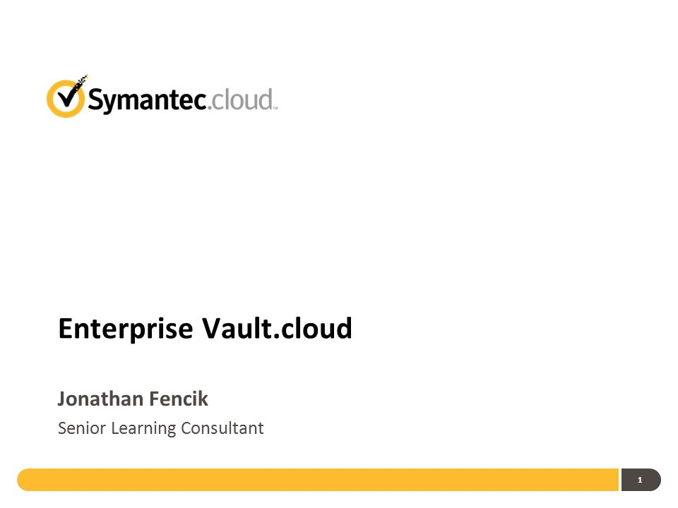 1 Enterprise Vault.cloud Jonathan Fencik Senior Learning Consultant
