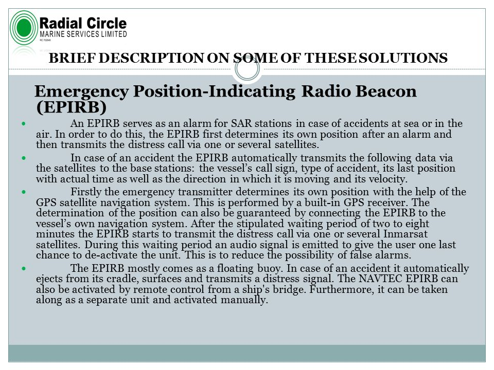 BRIEF DESCRIPTION ON SOME OF THESE SOLUTIONS Emergency Position-Indicating Radio Beacon (EPIRB) An EPIRB serves as an alarm for SAR stations in case of accidents at sea or in the air.
