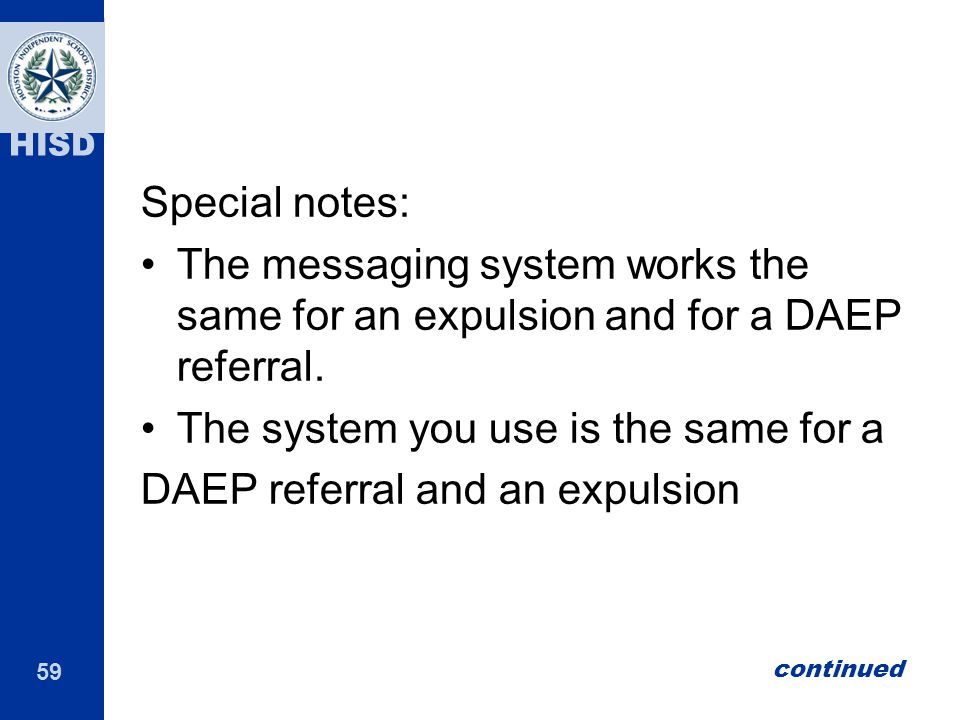 59 HISD Special notes: The messaging system works the same for an expulsion and for a DAEP referral.