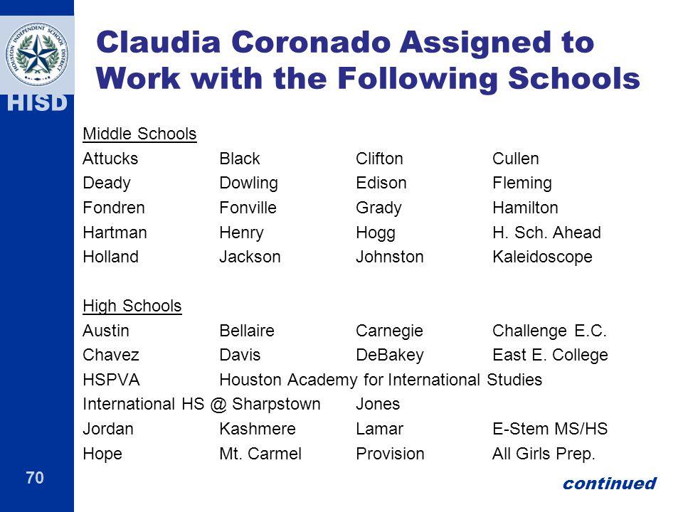70 HISD Claudia Coronado Assigned to Work with the Following Schools Middle Schools AttucksBlackCliftonCullen DeadyDowlingEdisonFleming FondrenFonvill