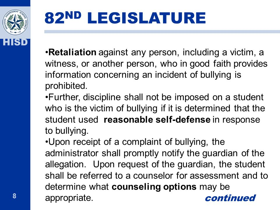 8 HISD Retaliation against any person, including a victim, a witness, or another person, who in good faith provides information concerning an incident of bullying is prohibited.