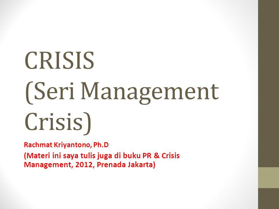 CRISIS (Seri Management Crisis) Rachmat Kriyantono, Ph.D (Materi ini saya tulis juga di buku PR & Crisis Management, 2012, Prenada Jakarta)
