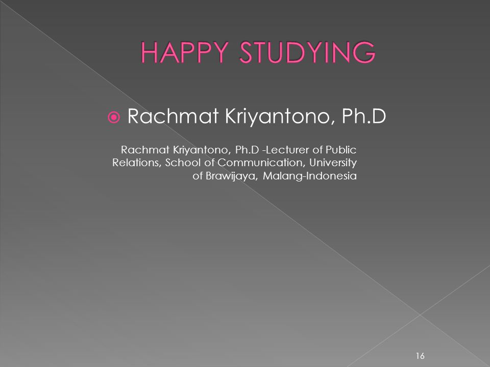  Rachmat Kriyantono, Ph.D Rachmat Kriyantono, Ph.D -Lecturer of Public Relations, School of Communication, University of Brawijaya, Malang-Indonesia 16