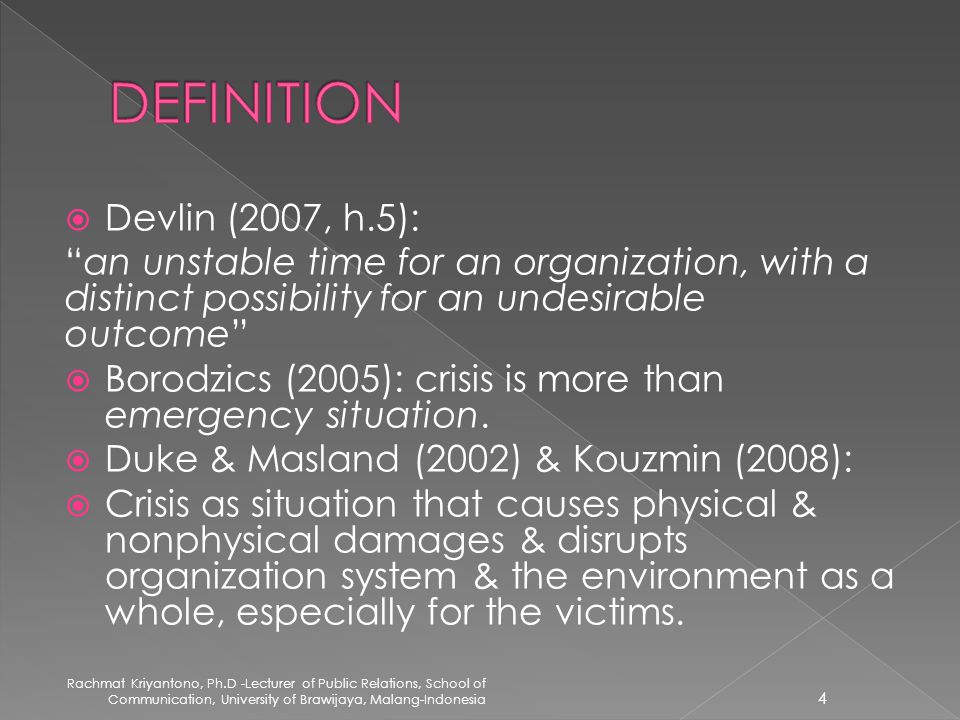 " Devlin (2007, h.5): ""an unstable time for an organization, with a distinct possibility for an undesirable outcome""  Borodzics (2005): crisis is mor"