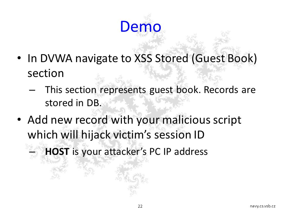 navy.cs.vsb.cz 22 Demo In DVWA navigate to XSS Stored (Guest Book) section – This section represents guest book.