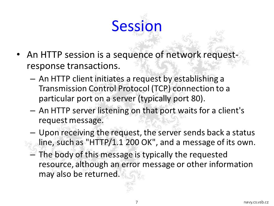navy.cs.vsb.cz 7 Session An HTTP session is a sequence of network request- response transactions.