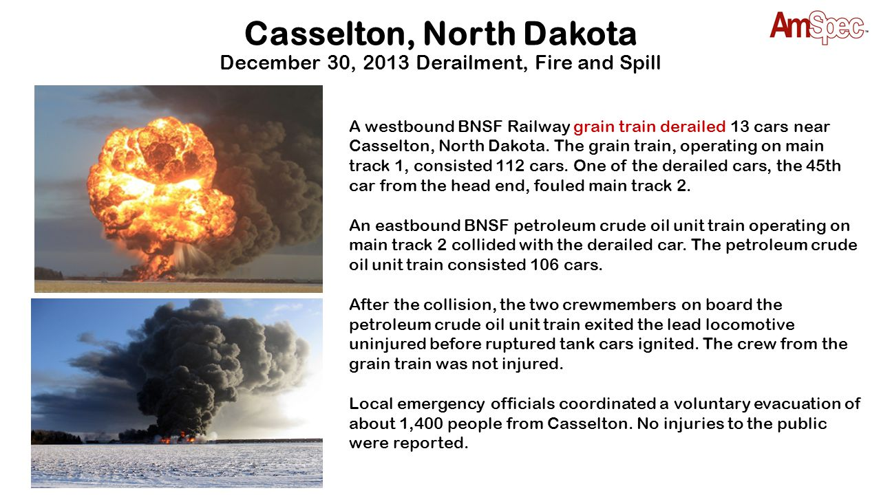Casselton, North Dakota December 30, 2013 Derailment, Fire and Spill A westbound BNSF Railway grain train derailed 13 cars near Casselton, North Dakot