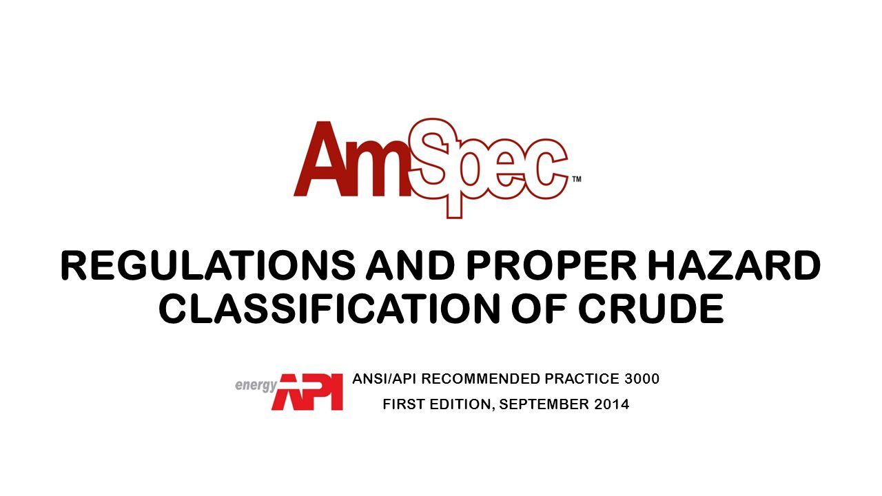 REGULATIONS AND PROPER HAZARD CLASSIFICATION OF CRUDE ANSI/API RECOMMENDED PRACTICE 3000 FIRST EDITION, SEPTEMBER 2014