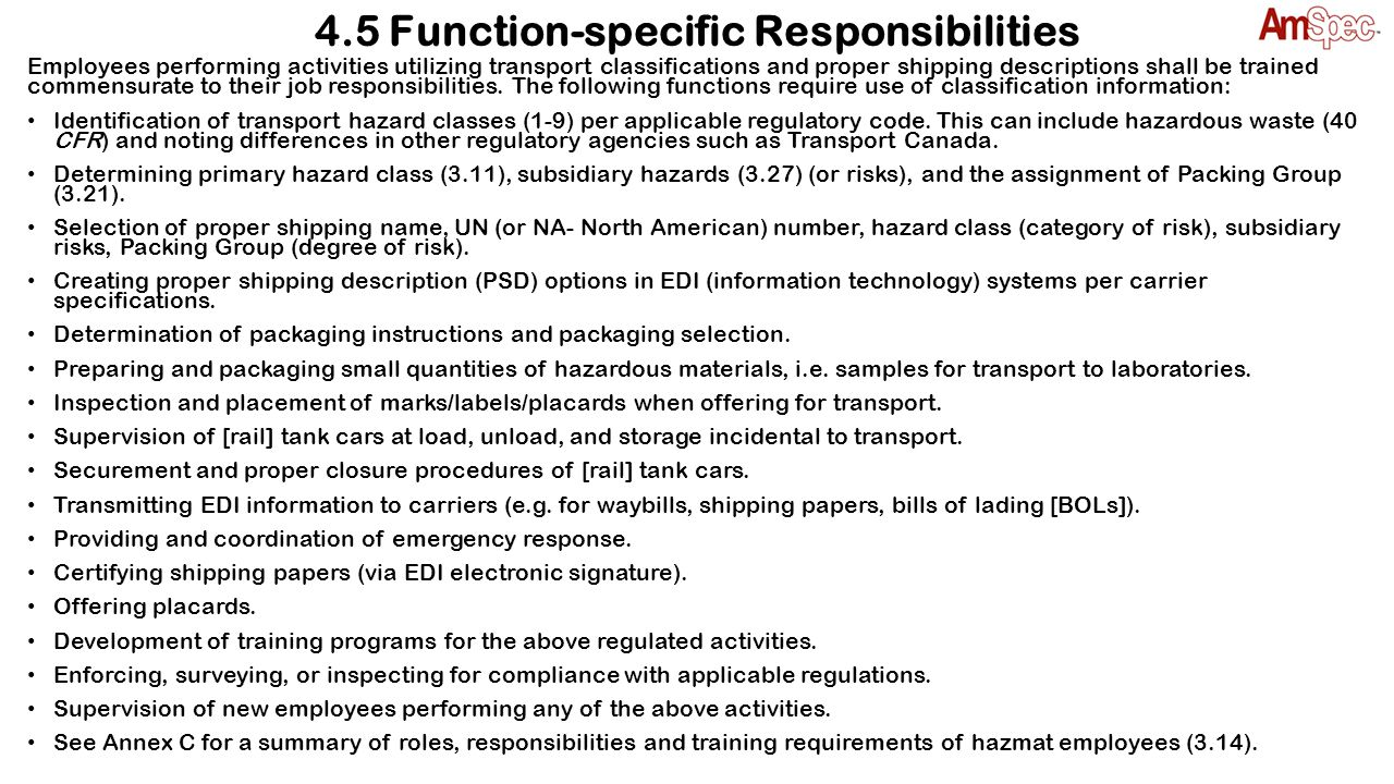 4.5 Function-specific Responsibilities Employees performing activities utilizing transport classifications and proper shipping descriptions shall be t