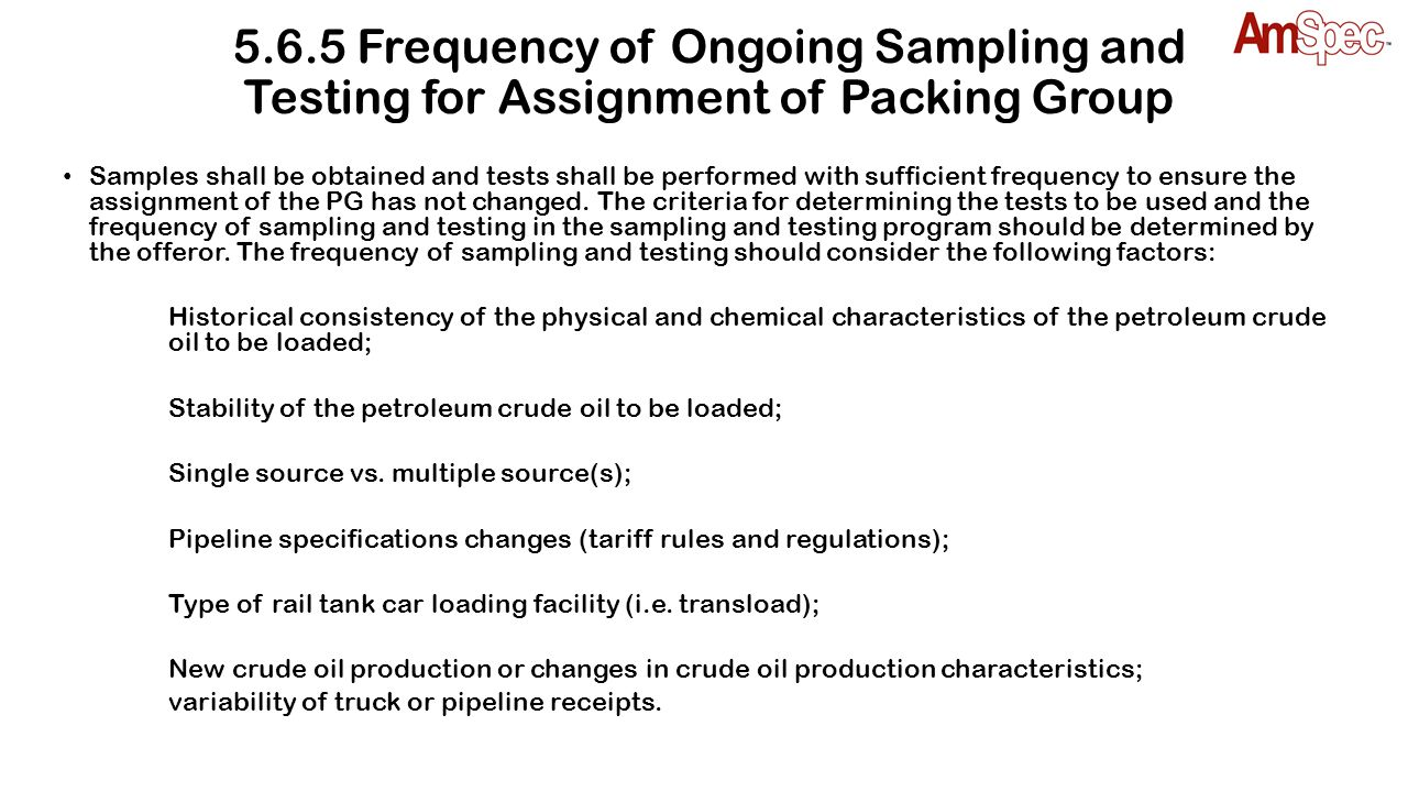 5.6.5 Frequency of Ongoing Sampling and Testing for Assignment of Packing Group Samples shall be obtained and tests shall be performed with sufficient