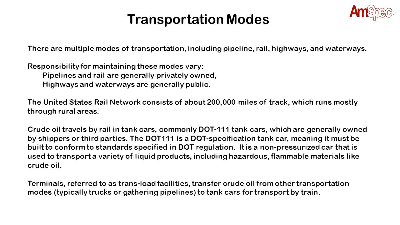 Transportation Modes There are multiple modes of transportation, including pipeline, rail, highways, and waterways. Responsibility for maintaining the