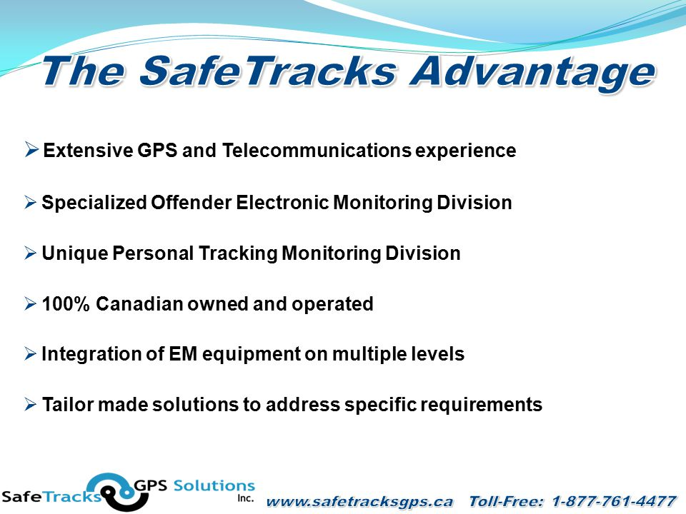  Extensive GPS and Telecommunications experience  Specialized Offender Electronic Monitoring Division  Unique Personal Tracking Monitoring Division