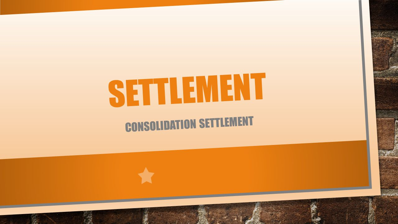 SETTLEMENT CONSOLIDATION SETTLEMENT