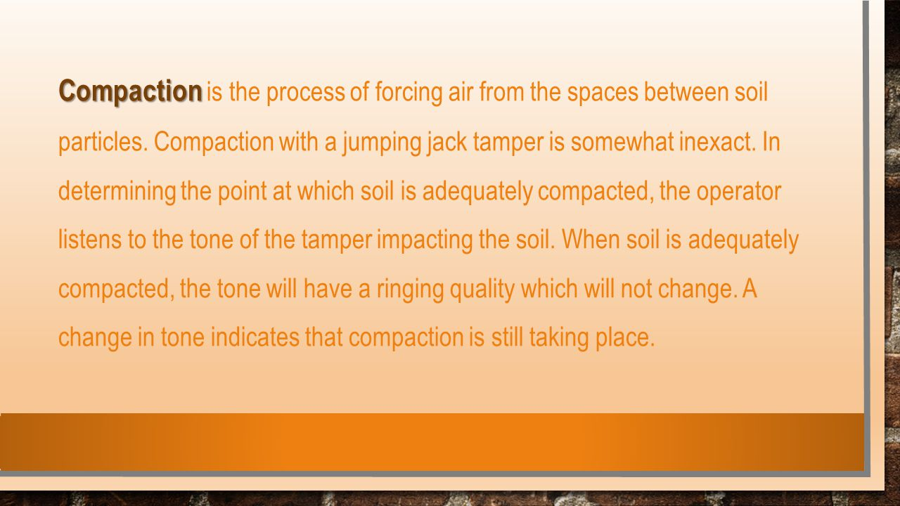 Compaction Compaction is the process of forcing air from the spaces between soil particles. Compaction with a jumping jack tamper is somewhat inexact.
