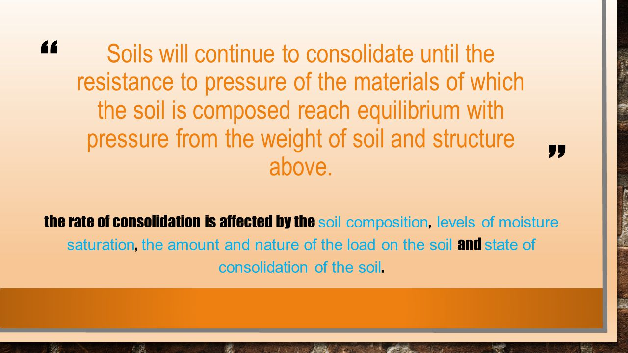 """ "" Soils will continue to consolidate until the resistance to pressure of the materials of which the soil is composed reach equilibrium with pressure"
