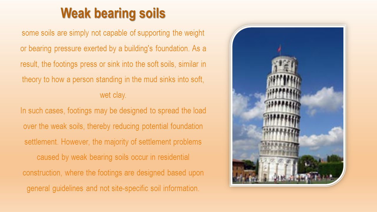 Weak bearing soils Weak bearing soils some soils are simply not capable of supporting the weight or bearing pressure exerted by a building's foundatio