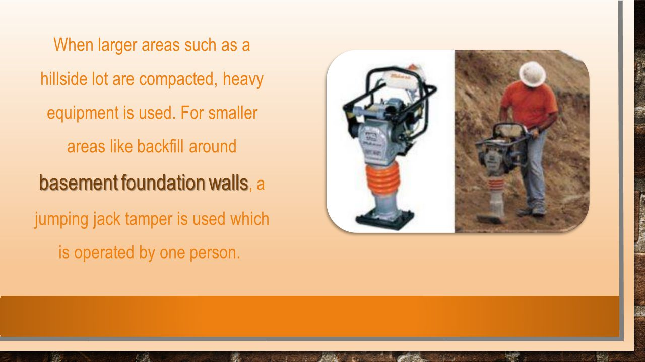 basement foundation walls When larger areas such as a hillside lot are compacted, heavy equipment is used. For smaller areas like backfill around base