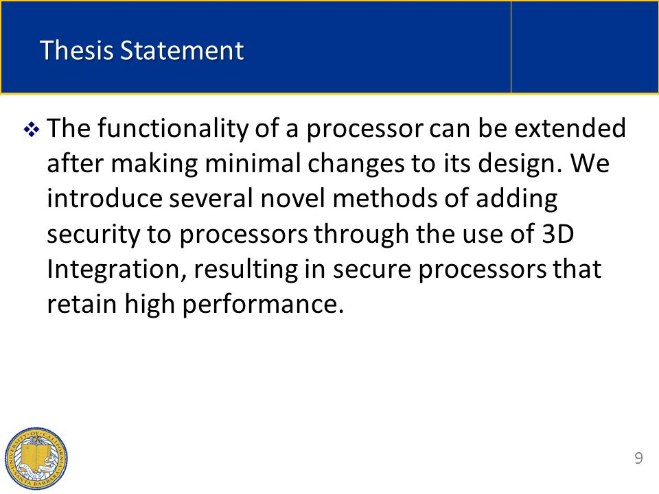  Intro/Motivation  3D Crypto  3D Security  3D Extensible ISAs  Conclusion 9 Thesis Statement  The functionality of a processor can be extended after making minimal changes to its design.