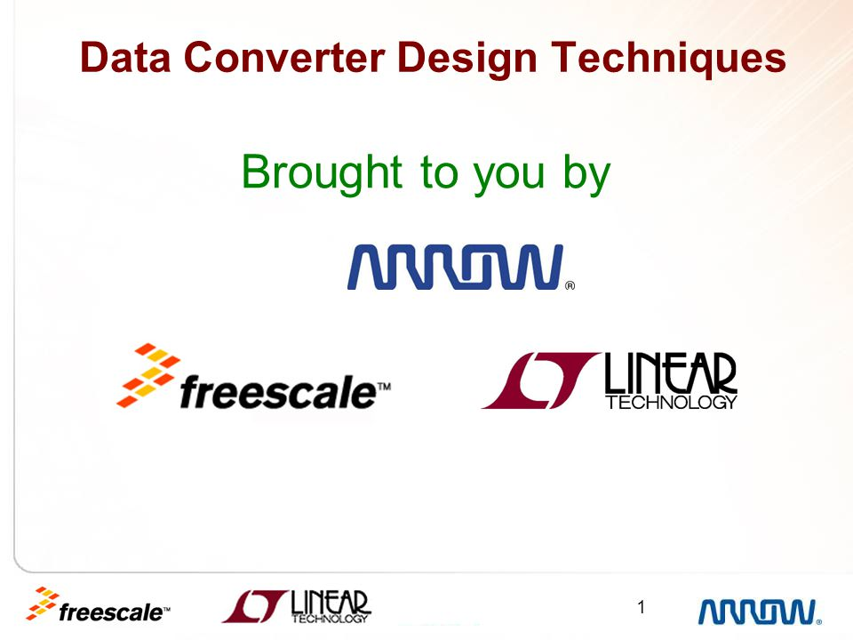 1 Data Converter Design Techniques Brought to you by