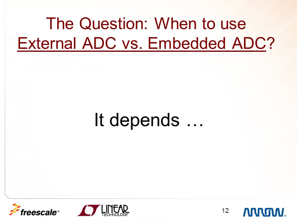 12 The Question: When to use External ADC vs. Embedded ADC? It depends …