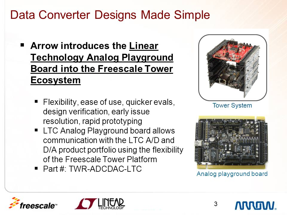 3 Data Converter Designs Made Simple  Arrow introduces the Linear Technology Analog Playground Board into the Freescale Tower Ecosystem  Flexibility