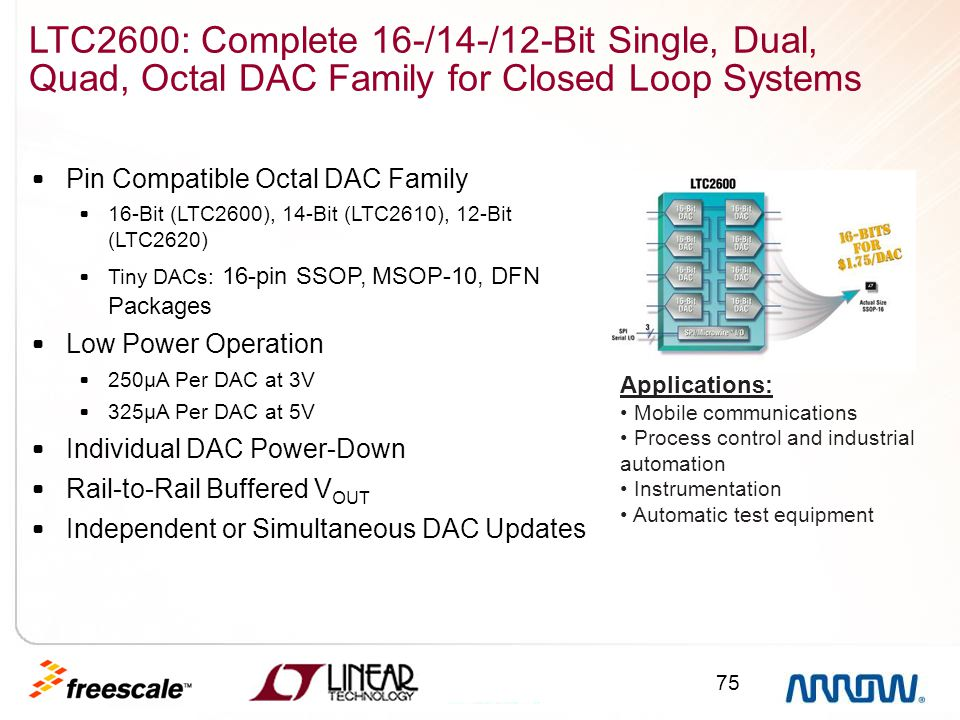 75 LTC2600: Complete 16-/14-/12-Bit Single, Dual, Quad, Octal DAC Family for Closed Loop Systems Pin Compatible Octal DAC Family 16-Bit (LTC2600), 14-