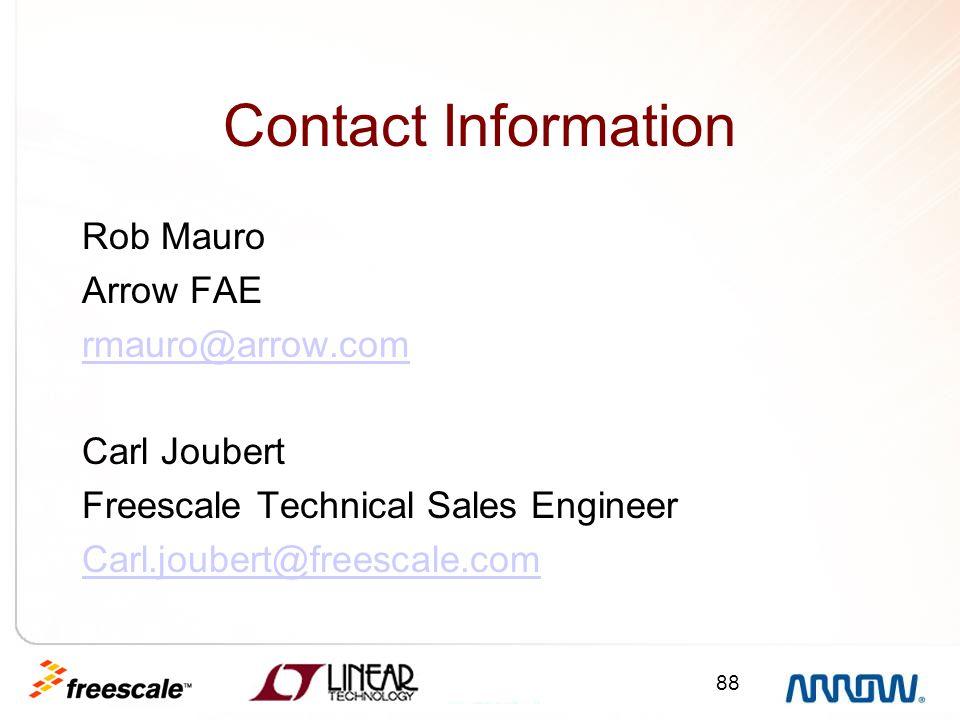 88 Contact Information Rob Mauro Arrow FAE rmauro@arrow.com Carl Joubert Freescale Technical Sales Engineer Carl.joubert@freescale.com