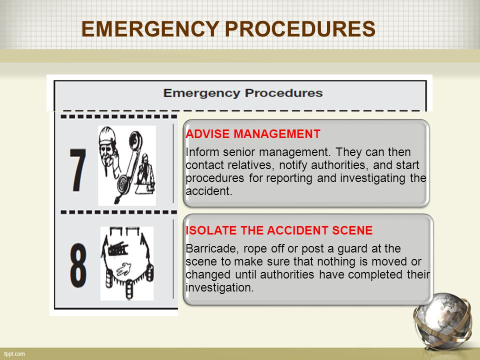 EMERGENCY PROCEDURES ADVISE MANAGEMENT Inform senior management. They can then contact relatives, notify authorities, and start procedures for reporti
