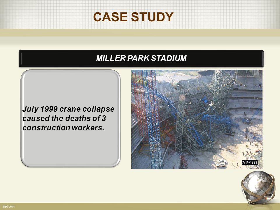 CASE STUDY MILLER PARK STADIUM July 1999 crane collapse caused the deaths of 3 construction workers.