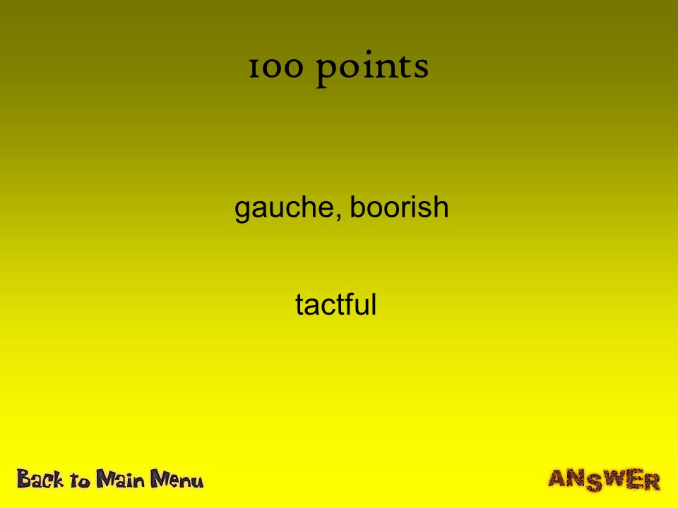 100 points gauche, boorish tactful