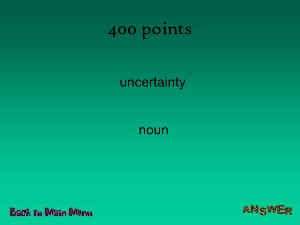 400 points uncertainty noun
